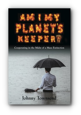 Am I My Planet's Keeper? Cooperating in the Midst of a Mass Extinction by Johnny Townsend
