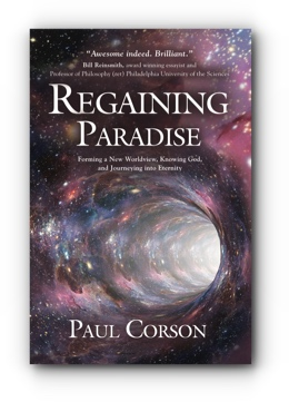 Regaining Paradise: Forming a New Worldview, Knowing God, and Journeying into Eternity by Paul Corson