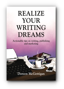 REALIZE YOUR WRITING DREAMS: Actionable Tips on Writing, Publishing and Marketing by Doreen McGettigan