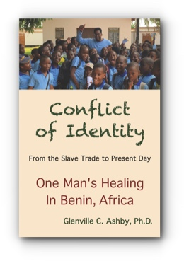 Conflict of Identity: From the Slave Trade to Present Day - One Man's Healing in Benin, Africa by Glenville C. Ashby, Ph.D.