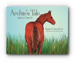 Archie's Tale: Life as I Saw It by Wade N. Spruill, Jr.