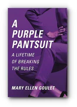 A PURPLE PANTSUIT: A LIFETIME OF BREAKING THE RULES by Mary Ellen Goulet