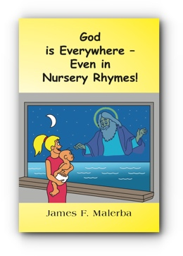 God is Everywhere - Even in Nursery Rhymes! by James F. Malerba