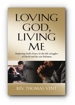 LOVING GOD LIVING ME: Exploring God's Grace in the life struggles of David and his son Solomon by REV. THOMAS VENT