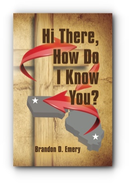 Hi There, How Do I Know You? by Brandon D. Emery