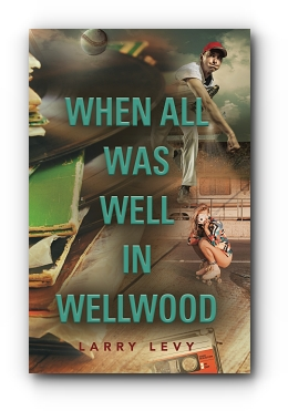 When All Was Well In Wellwood by Larry Levy