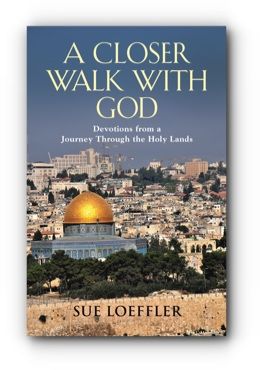 A CLOSER WALK WITH GOD: Devotions from a Journey Through the Holy Lands by Sue Loeffler