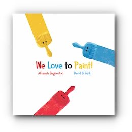 We Love to Paint! by Afsaneh Bagherloo and David B. Funk