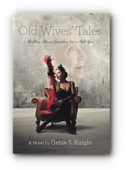 OLD WIVES' TALES: Bedtime Stories Grandma Never Told You by Gehla S. Knight