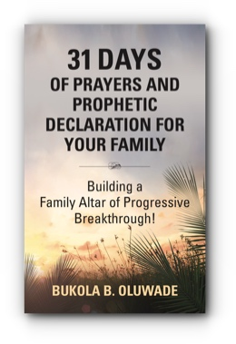 31 DAYS OF PRAYERS AND PROPHETIC DECLARATION FOR YOUR FAMILY: Building a Family Altar of Progressive Breakthrough! by Bukola B. Oluwade