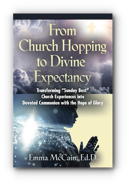 """From Church Hopping to Divine Expectancy: Transforming """"Sunday Best"""" Church Experiences into Devoted Communion with the Hope of Glory by Emma McCain, Ed.D."""