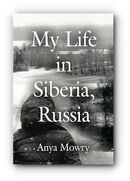 My Life In Siberia, Russia by Anya Mowry