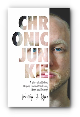 Chronic Junkie: A Story of Addiction, Despair, Unconditional Love, Hope, and Triumph by Timothy J. Ryan