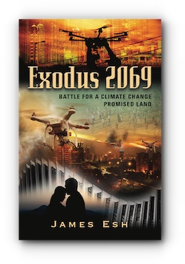 Exodus 2069:  BATTLE FOR A CLIMATE CHANGE PROMISED LAND by James Esh