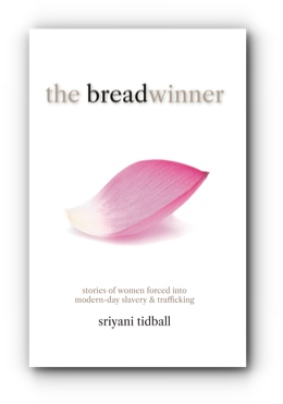 the breadwinner: stories of women forced into modern-day slavery and trafficking by sriyani tidball