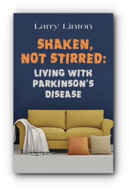 SHAKEN, NOT STIRRED: Living with Parkinson's Disease by Larry Linton