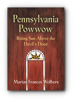 Pennsylvania Powwow: Rising Sun Above the Devil's Door by Marian Frances Wolbers