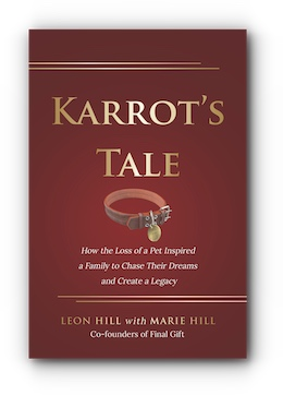 Karrot's Tale: How the Loss of a Pet Inspired a Family to Chase Their Dreams and Create a Legacy by Leon Hill with Marie Hill