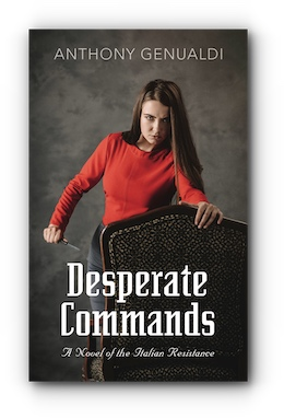 DESPERATE COMMANDS: A novel of the Italian Resistance by Anthony Genualdi