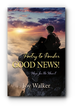 Poetry to Ponder: Good News! by Joy Walker