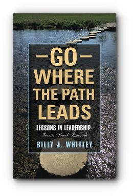 Go Where The Path Leads: Lessons in Leadership From a 'Novel' Approach by Billy J. Whitley