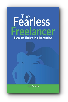 The Fearless Freelancer: How to Thrive in a Recession by Lori De Milto