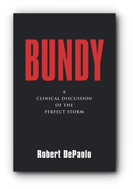 BUNDY: A Clinical Discussion of The Perfect Storm by Robert DePaolo