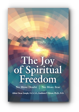 The Joy of Spiritual Freedom: No More Doubt No More Fear by Abbot Oscar Joseph, O.C.C.O., and  Kathleen P. Rivest, Ph.D., D.D.
