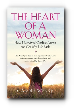 The Heart of a Woman: How I Survived Cardiac Arrest and Got My Life Back by Carole Werry