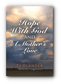 HOPE WITH GOD And A MOTHER'S LOVE by TJ Olander