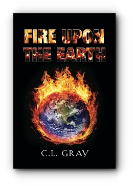 Fire Upon the Earth by C.L. Gray