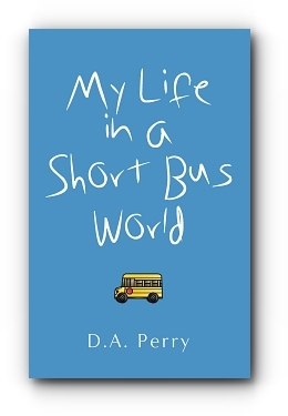 My Life in a Short Bus World by D.A. Perry
