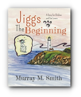 Jiggs, The Beginning: A Story for Children and Cat Lovers by Murray M Smith