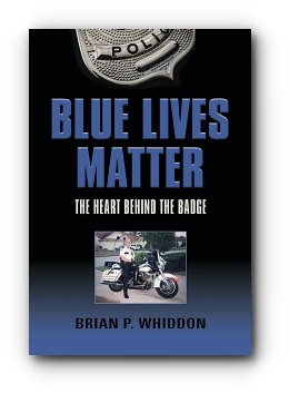 BLUE LIVES MATTER: The Heart Behind the Badge by Brian P. Whiddon