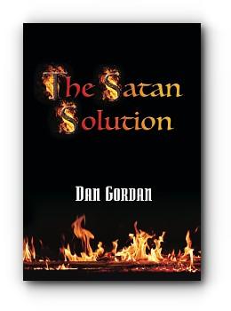 THE SATAN SOLUTION by Dan Gordan