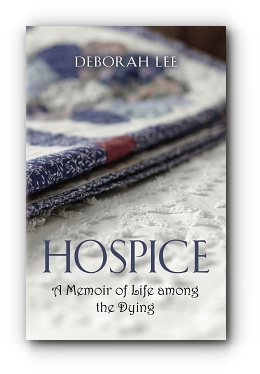 Hospice: A Memoir of Life among the Dying by Deborah Lee