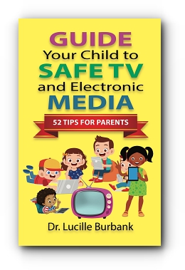 Guide Your Child to Safe TV and Electronic Media - 52 Tips for Parents by Dr. Lucille Burbank