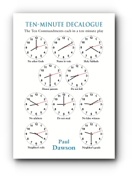 TEN-MINUTE DECALOGUE: The Ten Commandments Each in a 10-Minute Play by Paul Dawson