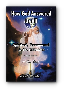 How God Answered Us All: Spiritual, Paranormal & the Unknown - Revised Edition by Ruth  Walker