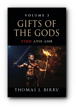 GIFTS OF THE GODS: Fire and Ash by Thomas J. Berry