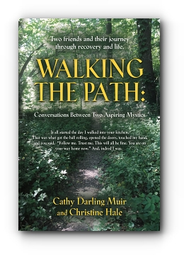 Walking the Path: Conversations Between Two Aspiring Mystics by Cathy Darling Muir and Christine Hale