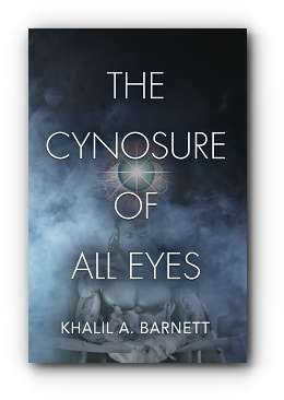 The Cynosure of All Eyes by Khalil A Barnett