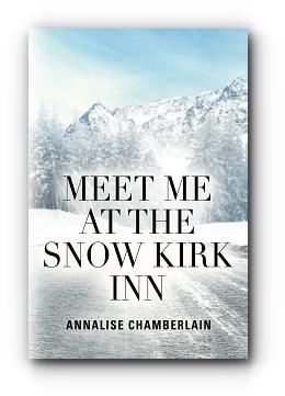 Meet Me At The Snow Kirk Inn by Annalise Chamberlain