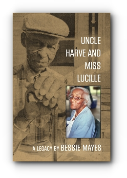 Uncle Harve and Miss Lucille: A Legacy by Bessie Mayes