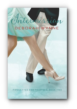 INTERMISSION: Pirouettes and Promises: Book Two by Deborah Wynne