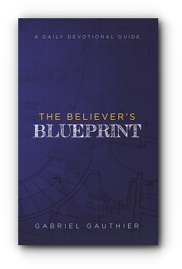 The Believer's Blueprint by Gabriel Gauthier