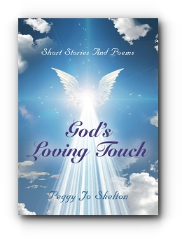 GOD'S LOVING TOUCH: SHORT STORIES AND POEMS by Peggy Jo Skelton
