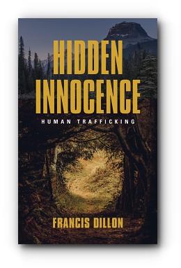 HIDDEN INNOCENCE: Human Trafficking by Francis Dillon