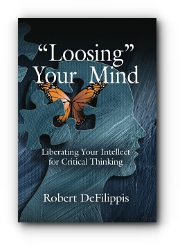 """""""Loosing"""" Your Mind: Liberating Your Intellect for Critical Thinking by Robert DeFilippis"""