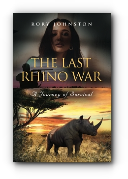 THE LAST RHINO WAR: A Journey of Survival by Rory Johnston